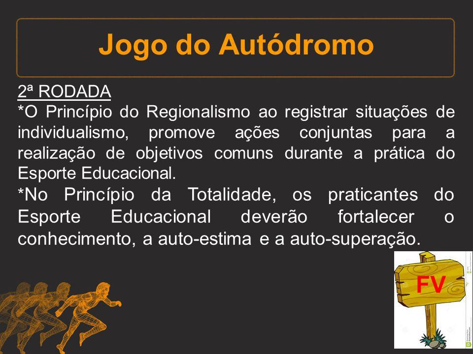 Jogo do Autódromo 2ª RODADA *O Princípio do Regionalismo ao registrar situações de individualismo, promove ações conjuntas para a realização de objeti