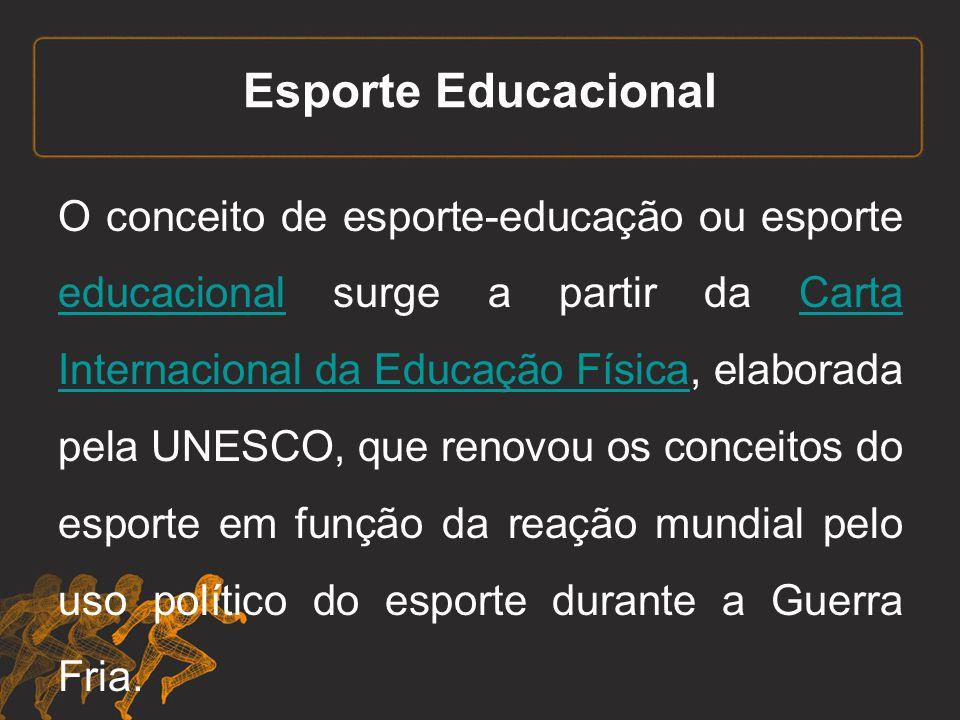 O conceito de esporte-educação ou esporte educacional surge a partir da Carta Internacional da Educação Física, elaborada pela UNESCO, que renovou os