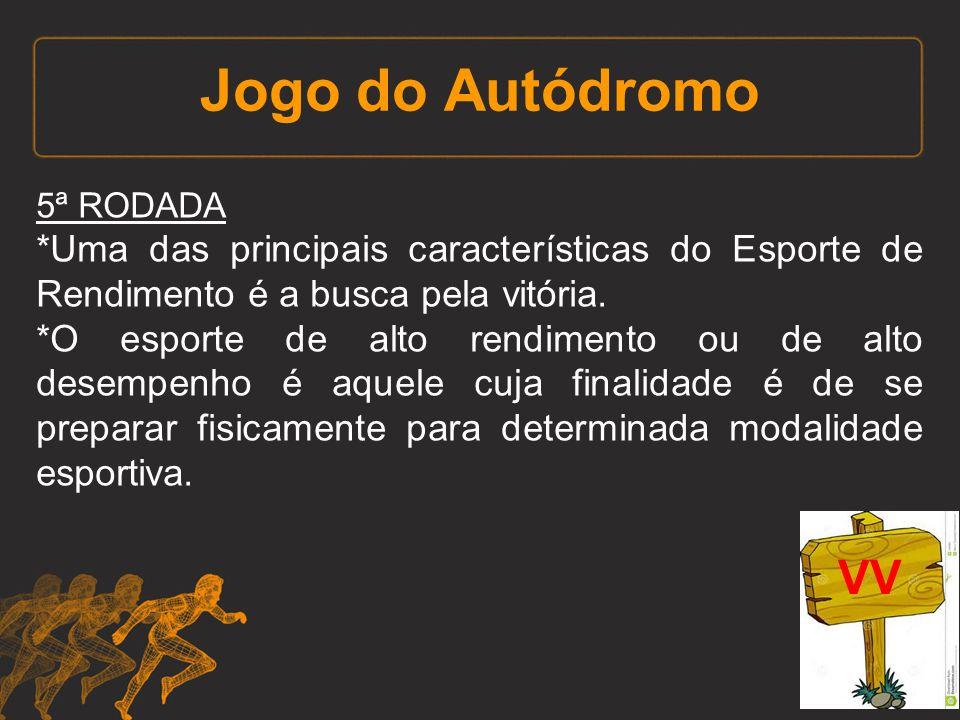 Jogo do Autódromo 5ª RODADA *Uma das principais características do Esporte de Rendimento é a busca pela vitória. *O esporte de alto rendimento ou de a