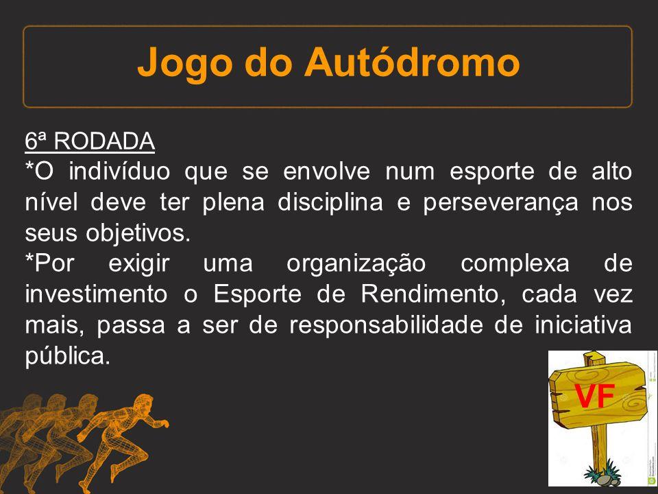 Jogo do Autódromo 6ª RODADA *O indivíduo que se envolve num esporte de alto nível deve ter plena disciplina e perseverança nos seus objetivos. *Por ex