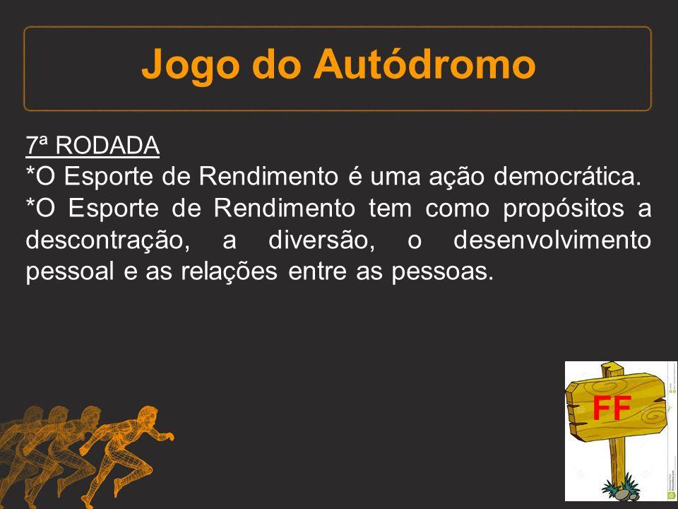 Jogo do Autódromo 7ª RODADA *O Esporte de Rendimento é uma ação democrática. *O Esporte de Rendimento tem como propósitos a descontração, a diversão,