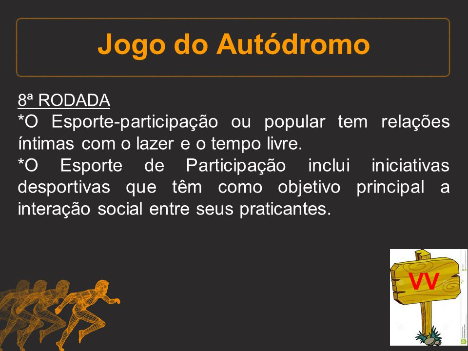 Jogo do Autódromo 8ª RODADA *O Esporte-participação ou popular tem relações íntimas com o lazer e o tempo livre. *O Esporte de Participação inclui ini