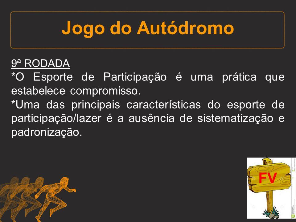 Jogo do Autódromo 9ª RODADA *O Esporte de Participação é uma prática que estabelece compromisso. *Uma das principais características do esporte de par