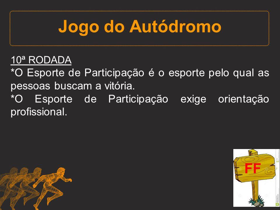 Jogo do Autódromo 10ª RODADA *O Esporte de Participação é o esporte pelo qual as pessoas buscam a vitória. *O Esporte de Participação exige orientação