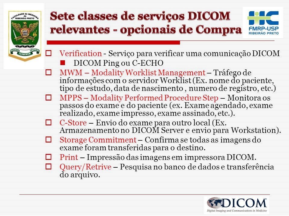  Verification - Serviço para verificar uma comunicação DICOM DICOM Ping ou C-ECHO  MWM – Modality Worklist Management – Tráfego de informações com o