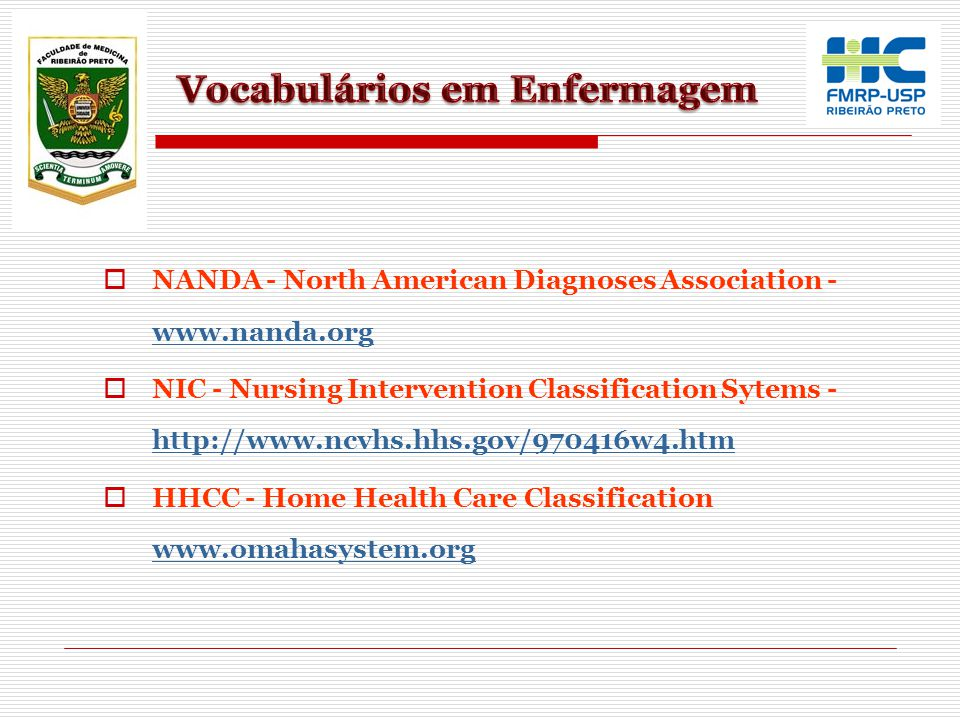  NANDA - North American Diagnoses Association - www.nanda.org www.nanda.org  NIC - Nursing Intervention Classification Sytems - http://www.ncvhs.hhs