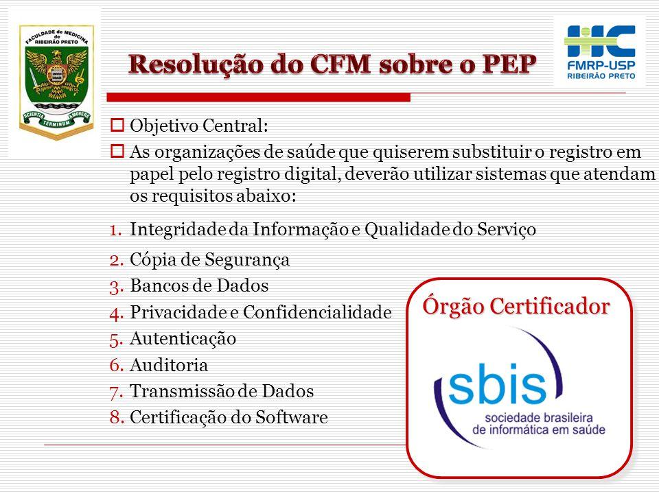  Objetivo Central:  As organizações de saúde que quiserem substituir o registro em papel pelo registro digital, deverão utilizar sistemas que atenda