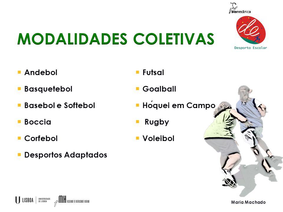 Maria Machado  Andebol  Basquetebol  Basebol e Softebol  Boccia  Corfebol  Desportos Adaptados  Futsal  Goalball  Hoquei em Campo  Rugby  Voleibol
