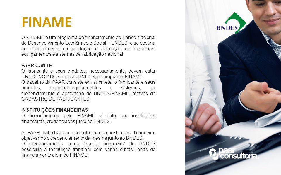O FINAME é um programa de financiamento do Banco Nacional de Desenvolvimento Econômico e Social – BNDES, e se destina ao financiamento da produção e a