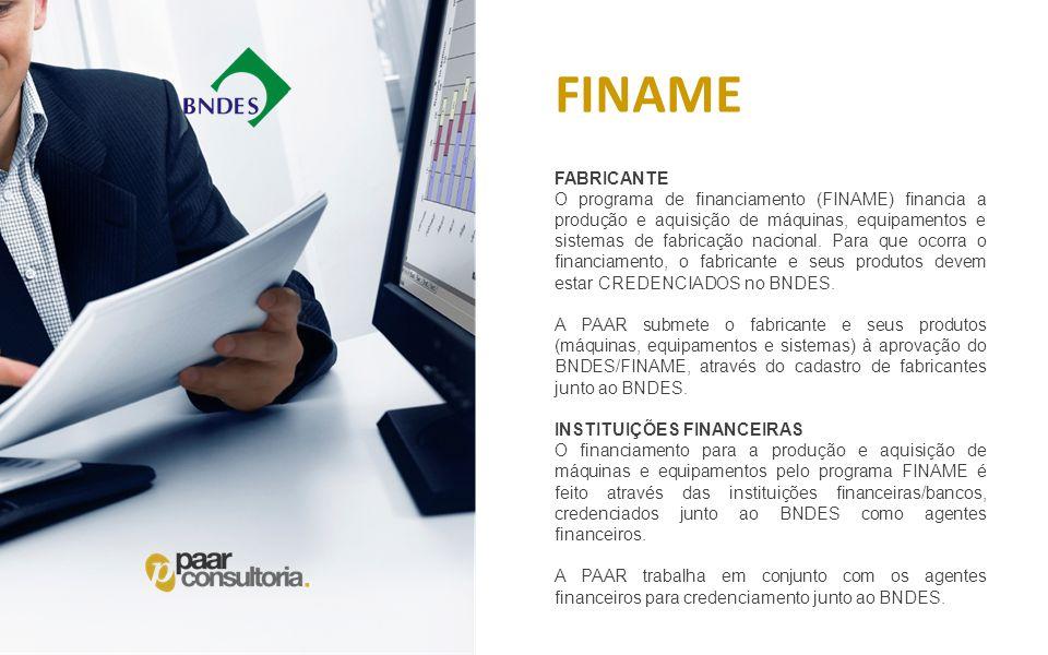 FABRICANTE O programa de financiamento (FINAME) financia a produção e aquisição de máquinas, equipamentos e sistemas de fabricação nacional. Para que
