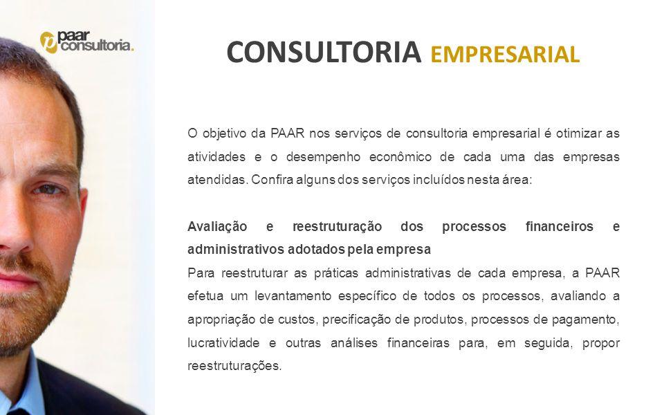 CONSULTORIA EMPRESARIAL O objetivo da PAAR nos serviços de consultoria empresarial é otimizar as atividades e o desempenho econômico de cada uma das e