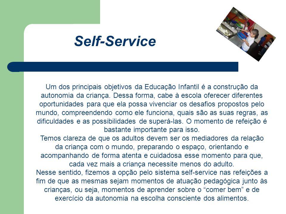 Self-Service Um dos principais objetivos da Educação Infantil é a construção da autonomia da criança. Dessa forma, cabe à escola oferecer diferentes o