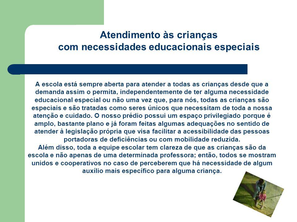 Atendimento às crianças com necessidades educacionais especiais A escola está sempre aberta para atender a todas as crianças desde que a demanda assim