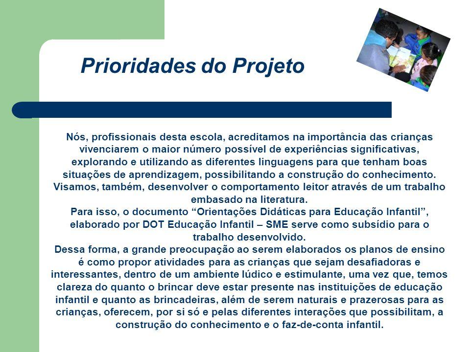 Prioridades do Projeto Nós, profissionais desta escola, acreditamos na importância das crianças vivenciarem o maior número possível de experiências si