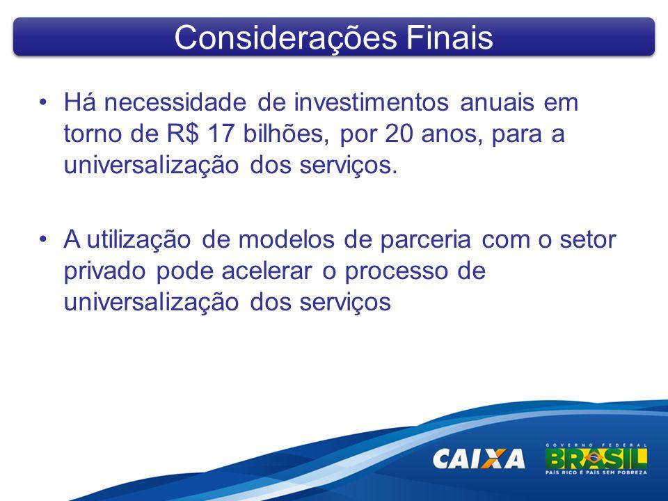 Há necessidade de investimentos anuais em torno de R$ 17 bilhões, por 20 anos, para a universalização dos serviços. A utilização de modelos de parceri