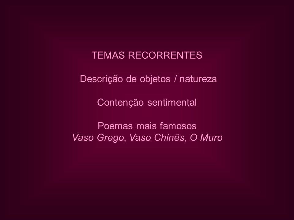 TEMAS RECORRENTES Descrição de objetos / natureza Contenção sentimental Poemas mais famosos Vaso Grego, Vaso Chinês, O Muro