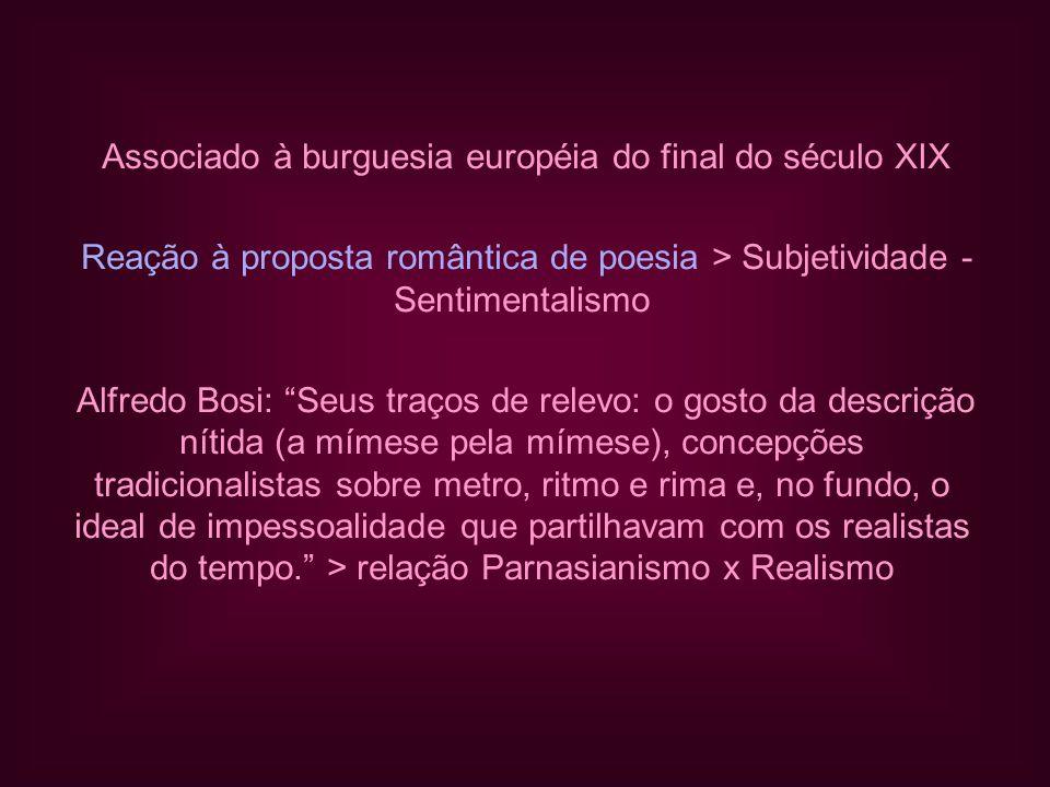 """Associado à burguesia européia do final do século XIX Reação à proposta romântica de poesia > Subjetividade - Sentimentalismo Alfredo Bosi: """"Seus traç"""
