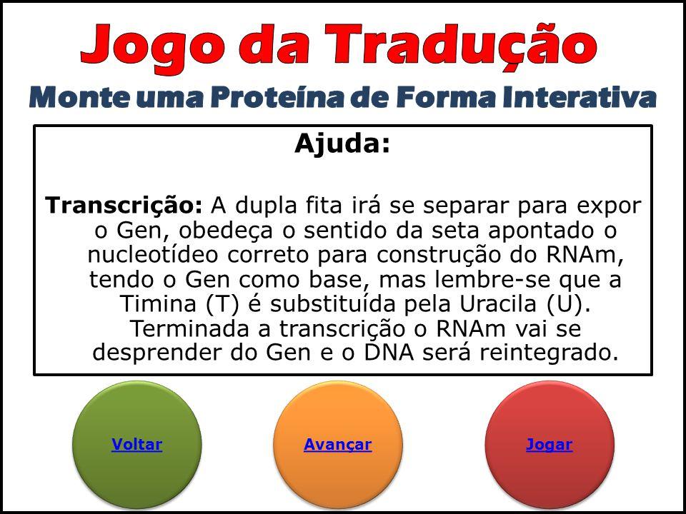 Ajuda: Transcrição: A dupla fita irá se separar para expor o Gen, obedeça o sentido da seta apontado o nucleotídeo correto para construção do RNAm, te