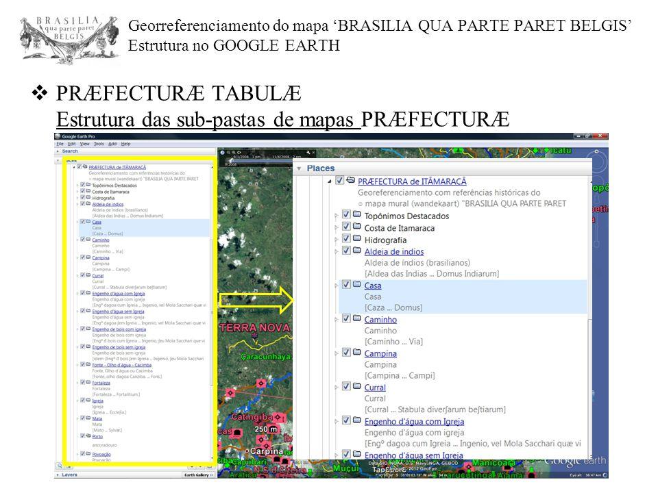 Georreferenciamento do mapa 'BRASILIA QUA PARTE PARET BELGIS' Estrutura no GOOGLE EARTH  PRÆFECTURÆ TABULÆ Estrutura das sub-pastas de mapas PRÆFECTU