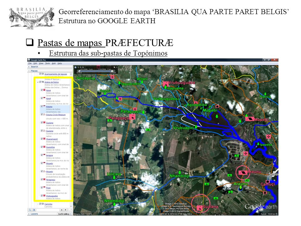 Georreferenciamento do mapa 'BRASILIA QUA PARTE PARET BELGIS' Estrutura no GOOGLE EARTH  Pastas de mapas PRÆFECTURÆ Estrutura das sub-pastas de Topôn