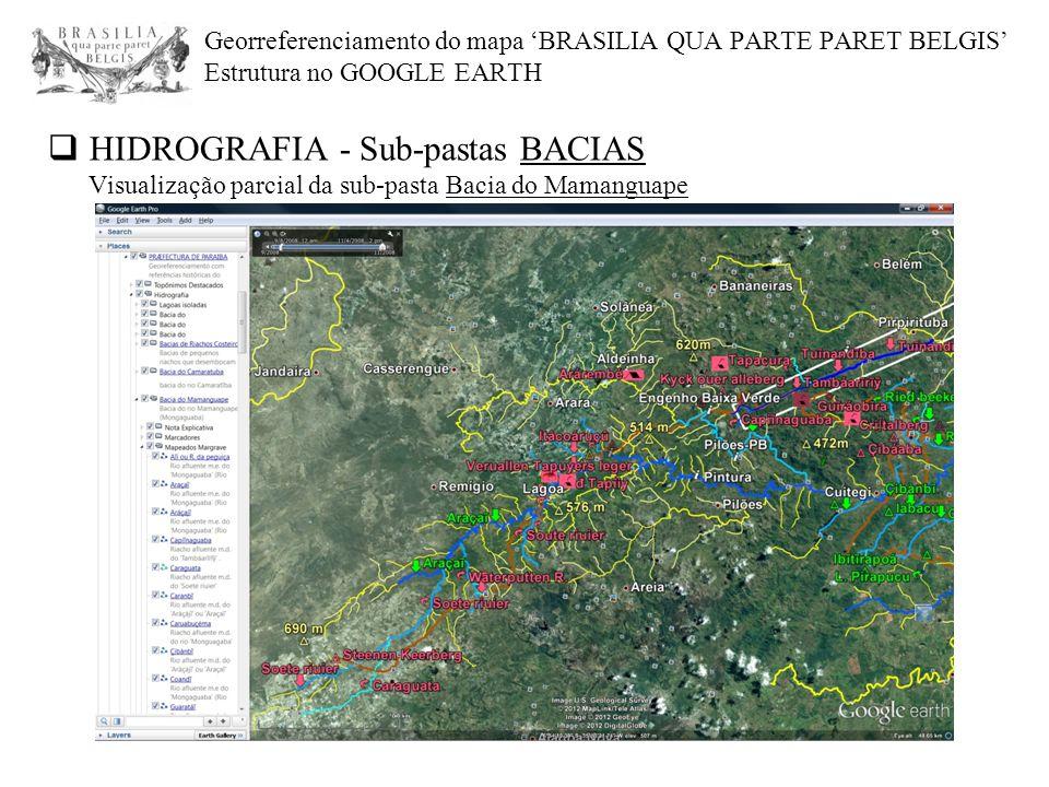 Georreferenciamento do mapa 'BRASILIA QUA PARTE PARET BELGIS' Estrutura no GOOGLE EARTH  HIDROGRAFIA - Sub-pastas BACIAS Visualização parcial da sub-