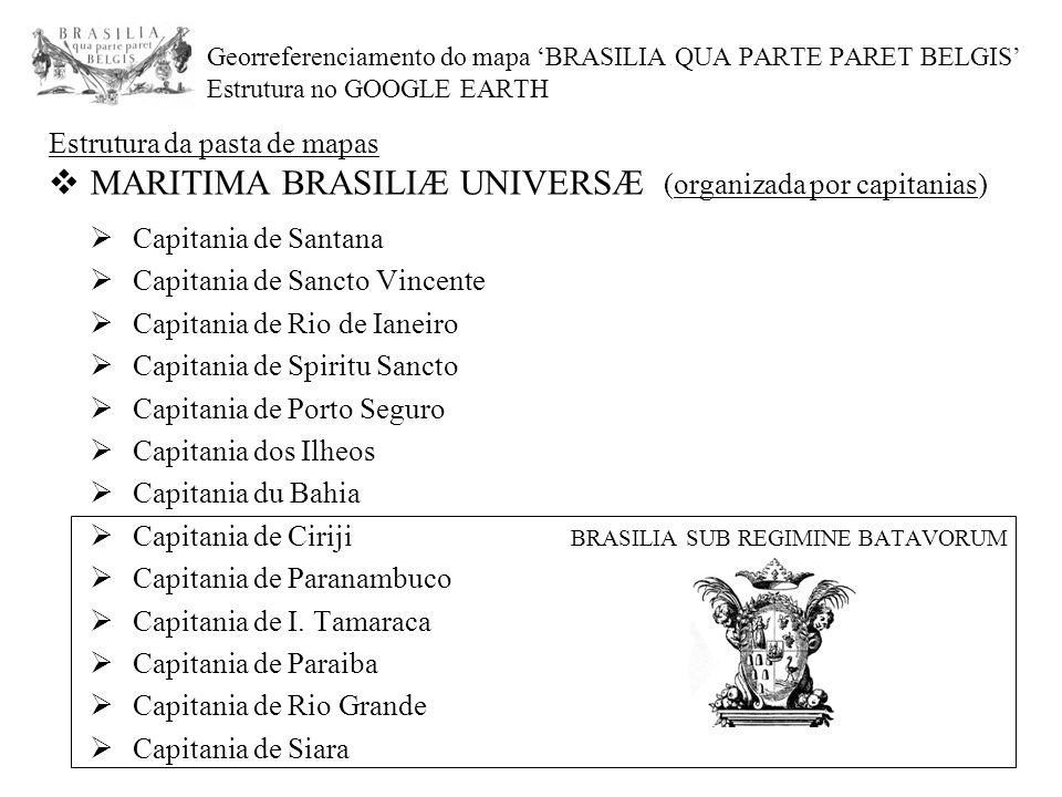 Georreferenciamento do mapa 'BRASILIA QUA PARTE PARET BELGIS' Estrutura no GOOGLE EARTH Estrutura da pasta de mapas  MARITIMA BRASILIÆ UNIVERSÆ (orga