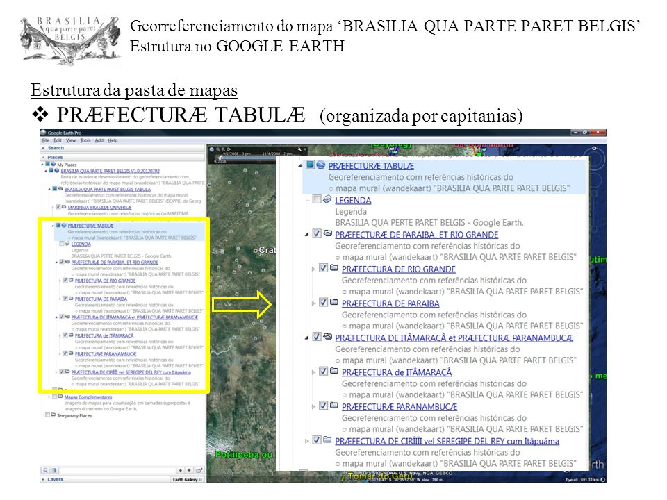 Georreferenciamento do mapa 'BRASILIA QUA PARTE PARET BELGIS' Estrutura no GOOGLE EARTH Estrutura da pasta de mapas  PRÆFECTURÆ TABULÆ (organizada po