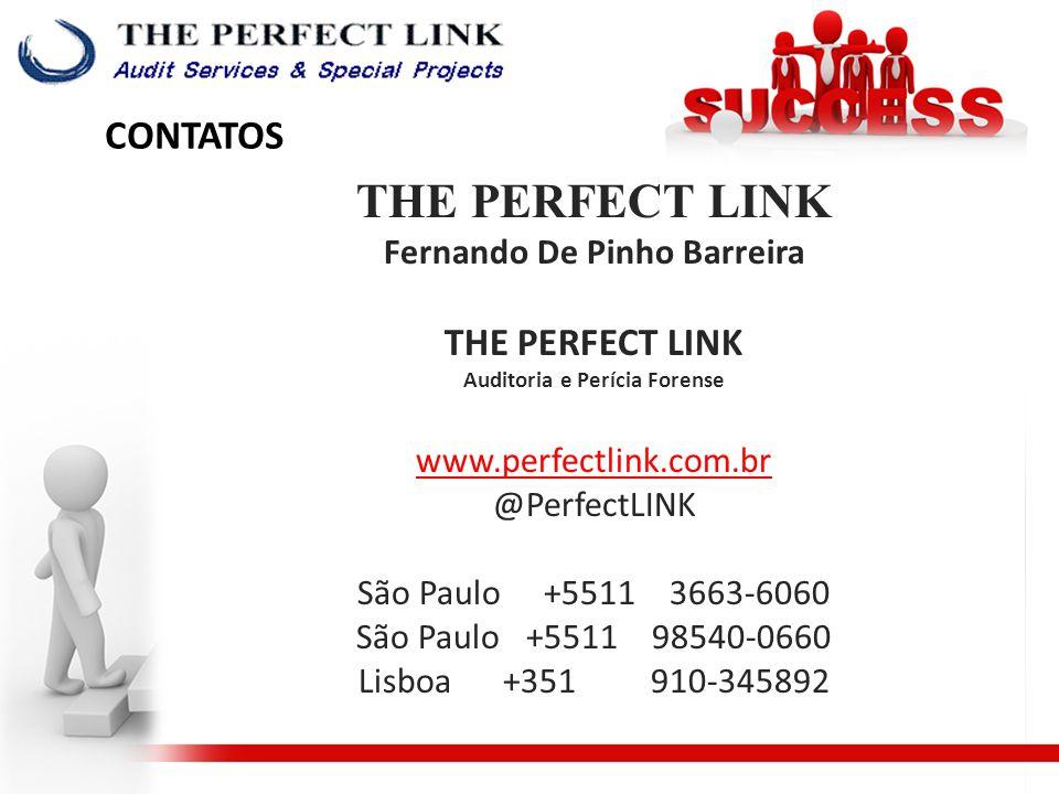 CONTATOS THE PERFECT LINK Fernando De Pinho Barreira THE PERFECT LINK Auditoria e Perícia Forense www.perfectlink.com.br @PerfectLINK São Paulo +5511 3663-6060 São Paulo +5511 98540-0660 Lisboa +351 910-345892