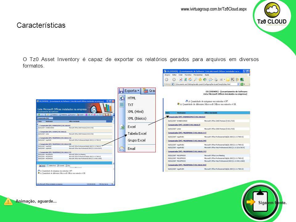 O Tz0 Asset Inventory é capaz de exportar os relatórios gerados para arquivos em diversos formatos. Animação, aguarde... Siga em frente. Característic
