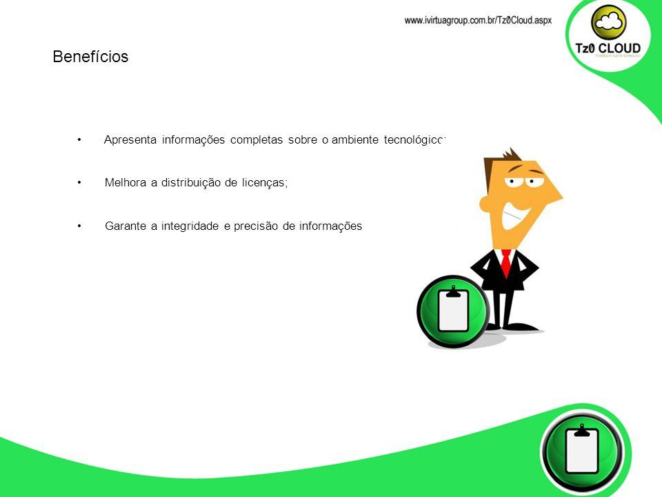 Apresenta informações completas sobre o ambiente tecnológico; Melhora a distribuição de licenças; Garante a integridade e precisão de informações Benefícios