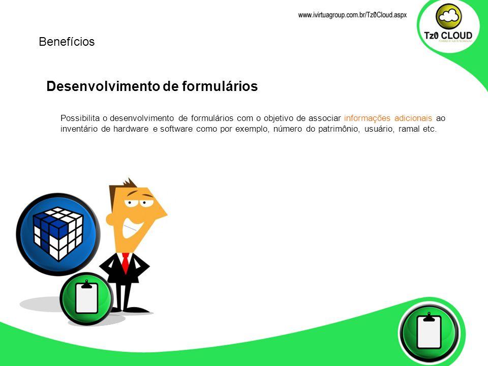Desenvolvimento de formulários Possibilita o desenvolvimento de formulários com o objetivo de associar informações adicionais ao inventário de hardware e software como por exemplo, número do patrimônio, usuário, ramal etc.