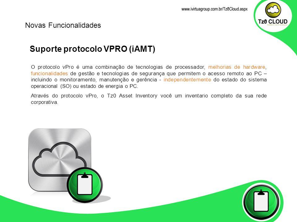 Suporte protocolo VPRO (iAMT) Novas Funcionalidades O protocolo vPro é uma combinação de tecnologias de processador, melhorias de hardware, funcionalidades de gestão e tecnologias de segurança que permitem o acesso remoto ao PC – incluindo o monitoramento, manutenção e gerência - independentemente do estado do sistema operacional (SO) ou estado de energia o PC.