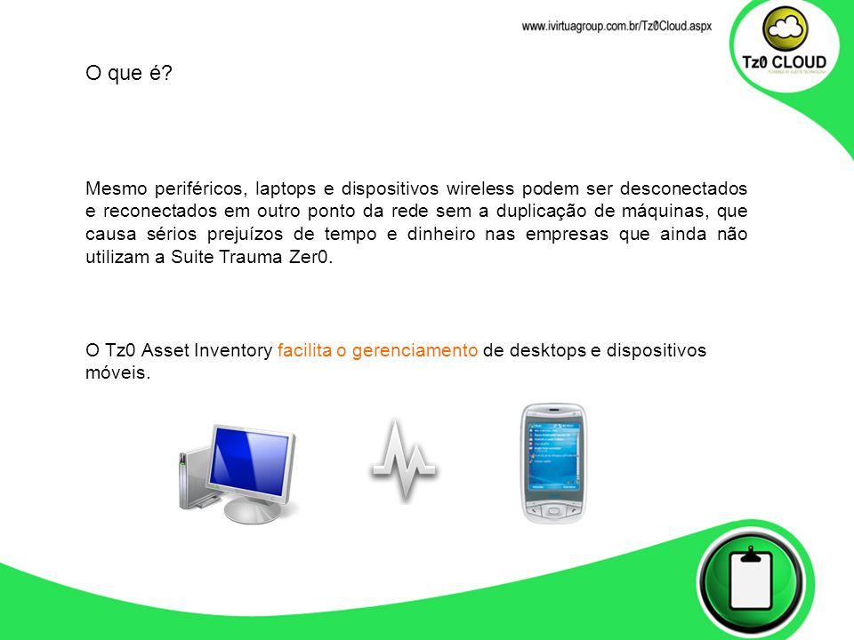 O Tz0 Asset Inventory facilita o gerenciamento de desktops e dispositivos móveis. Mesmo periféricos, laptops e dispositivos wireless podem ser descone