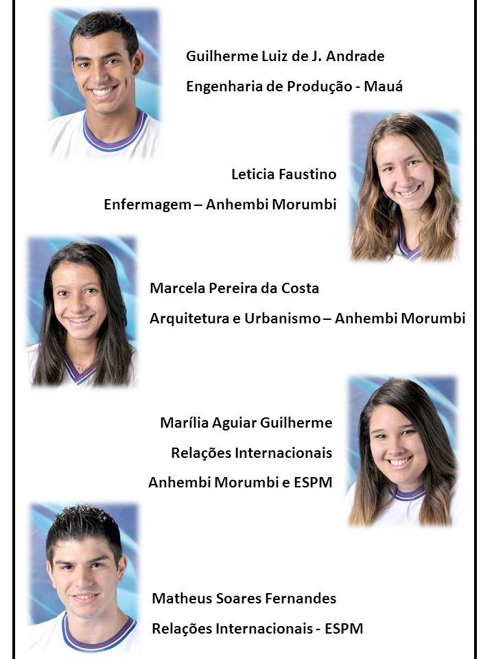 Guilherme Luiz de J. Andrade Engenharia de Produção - Mauá Leticia Faustino Enfermagem – Anhembi Morumbi Marcela Pereira da Costa Arquitetura e Urbani