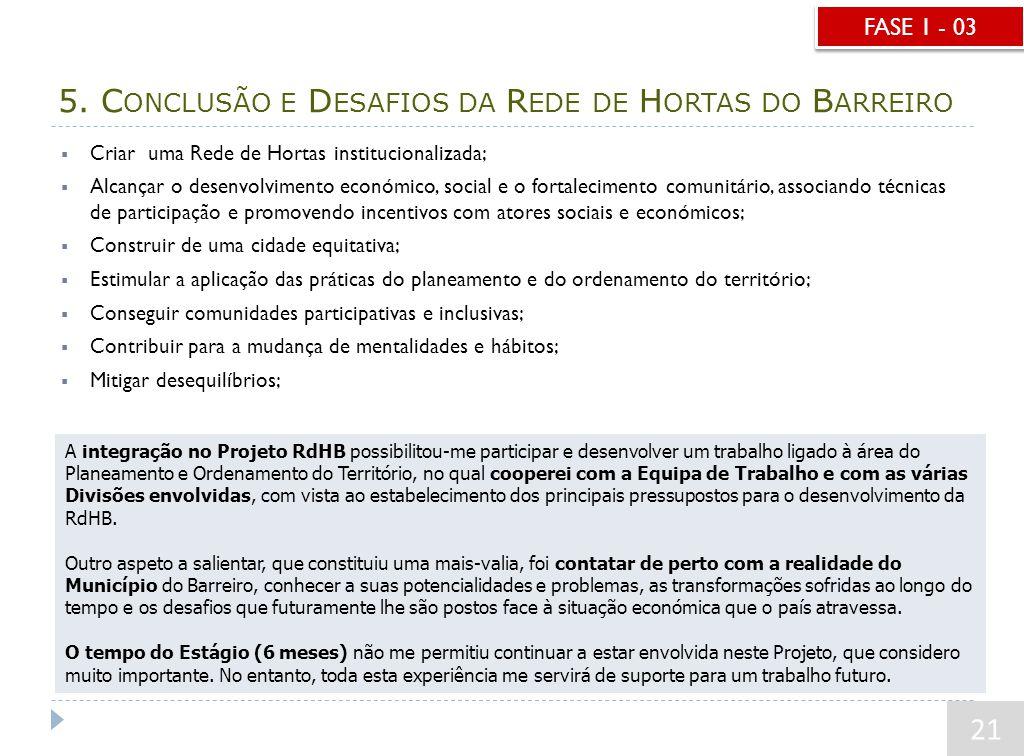 5. C ONCLUSÃO E D ESAFIOS DA R EDE DE H ORTAS DO B ARREIRO 21  Criar uma Rede de Hortas institucionalizada;  Alcançar o desenvolvimento económico, s