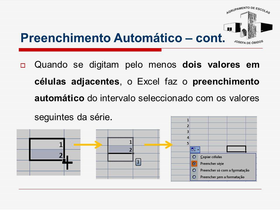 Preenchimento Automático – cont.  Quando se digitam pelo menos dois valores em células adjacentes, o Excel faz o preenchimento automático do interval