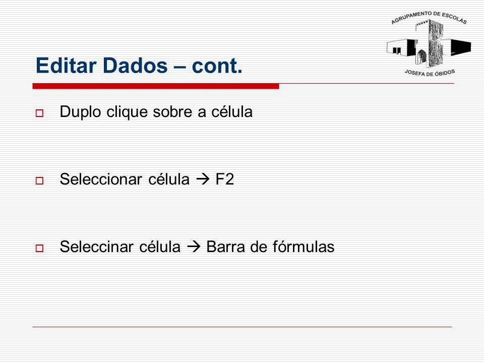 Editar Dados – cont.  Duplo clique sobre a célula  Seleccionar célula  F2  Seleccinar célula  Barra de fórmulas