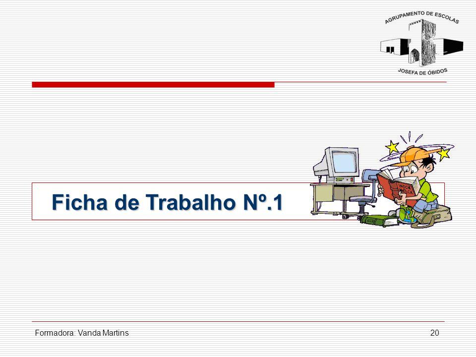 Formadora: Vanda Martins20 Ficha de Trabalho Nº.1