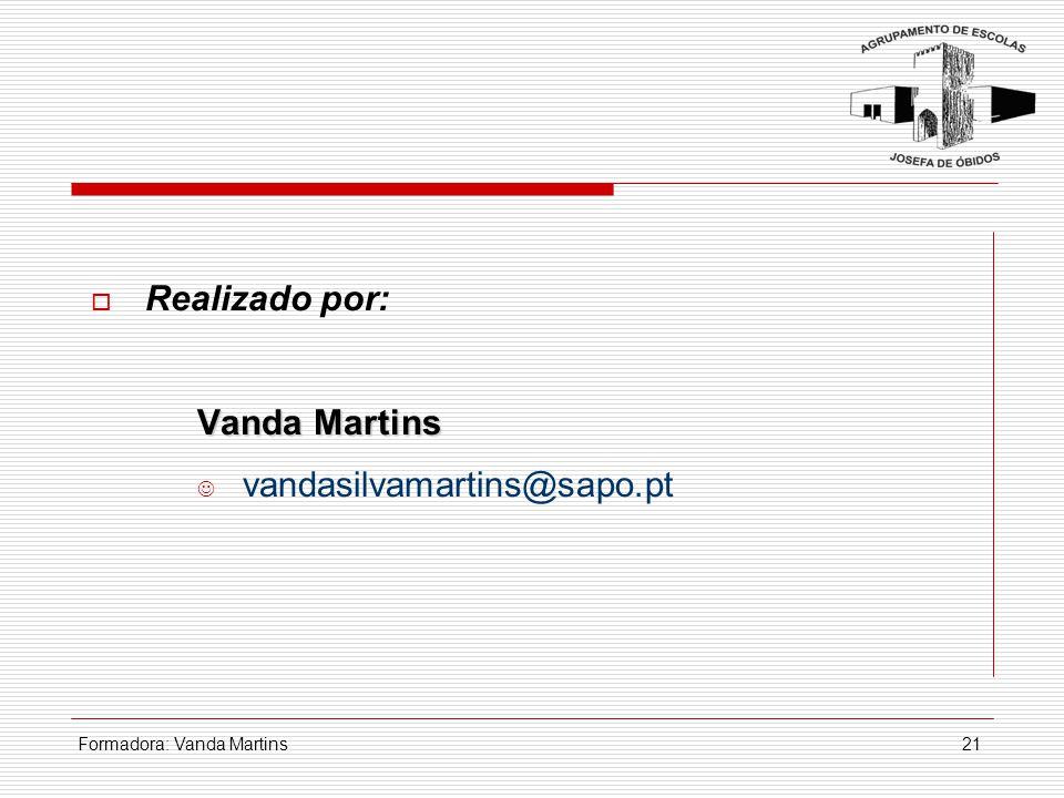Formadora: Vanda Martins21  Realizado por: Vanda Martins vandasilvamartins@sapo.pt