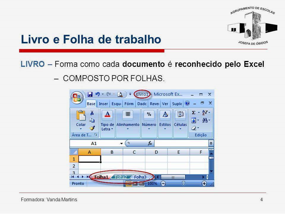Formadora: Vanda Martins5 FOLHA – documento usado no Excel para armazenar e trabalhar os dados.