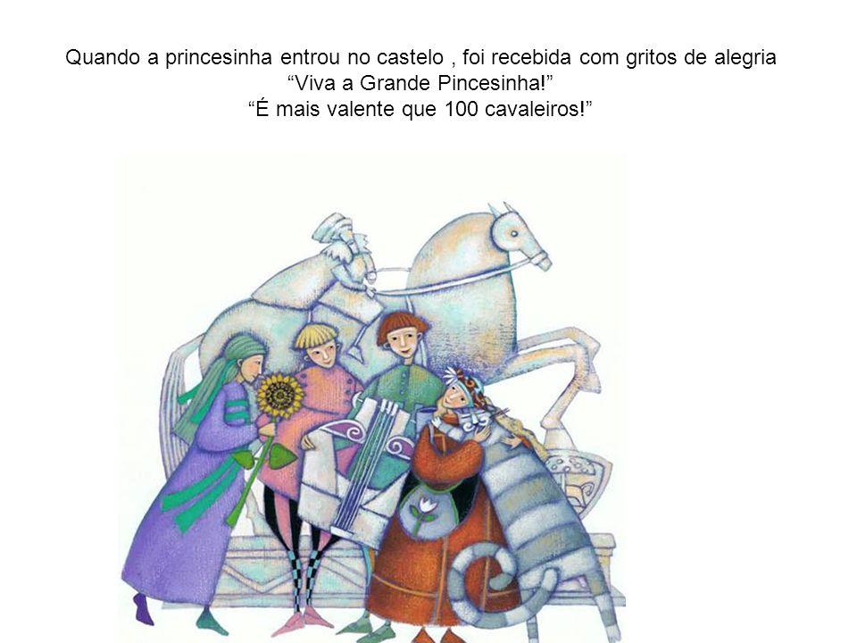 """Quando a princesinha entrou no castelo, foi recebida com gritos de alegria """"Viva a Grande Pincesinha!"""" """"É mais valente que 100 cavaleiros!"""""""
