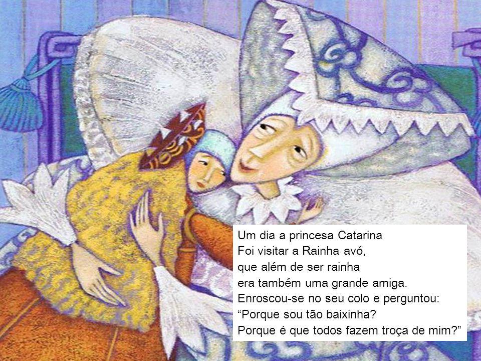 """Um dia a princesa Catarina Foi visitar a Rainha avó, que além de ser rainha era também uma grande amiga. Enroscou-se no seu colo e perguntou: """"Porque"""