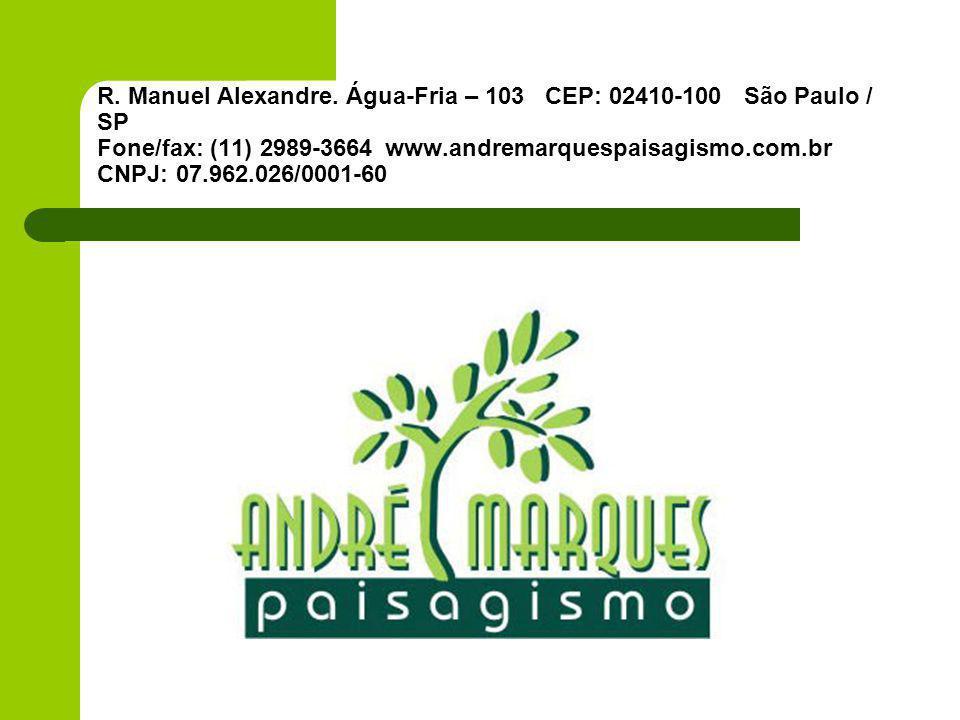 R. Manuel Alexandre. Água-Fria – 103 CEP: 02410-100 São Paulo / SP Fone/fax: (11) 2989-3664www.andremarquespaisagismo.com.br CNPJ: 07.962.026/0001-60