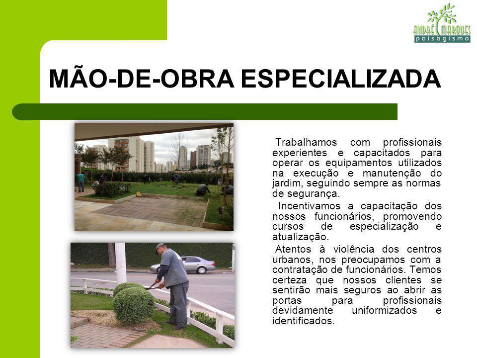 MÃO-DE-OBRA ESPECIALIZADA Trabalhamos com profissionais experientes e capacitados para operar os equipamentos utilizados na execução e manutenção do j