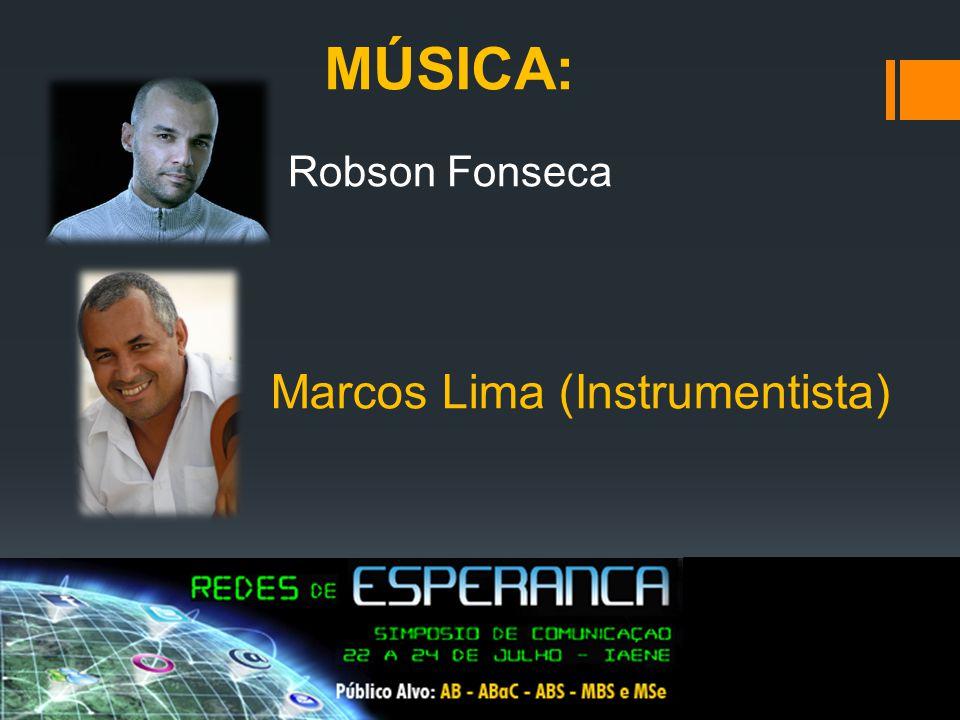 MÚSICA: Robson Fonseca Marcos Lima (Instrumentista)