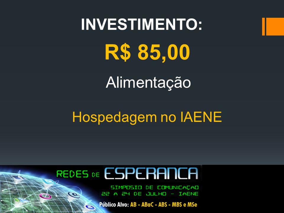 INVESTIMENTO: R$ 85,00 Alimentação Hospedagem no IAENE