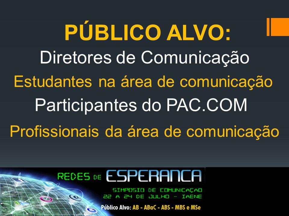 PÚBLICO ALVO: Diretores de Comunicação Estudantes na área de comunicação Profissionais da área de comunicação Participantes do PAC.COM