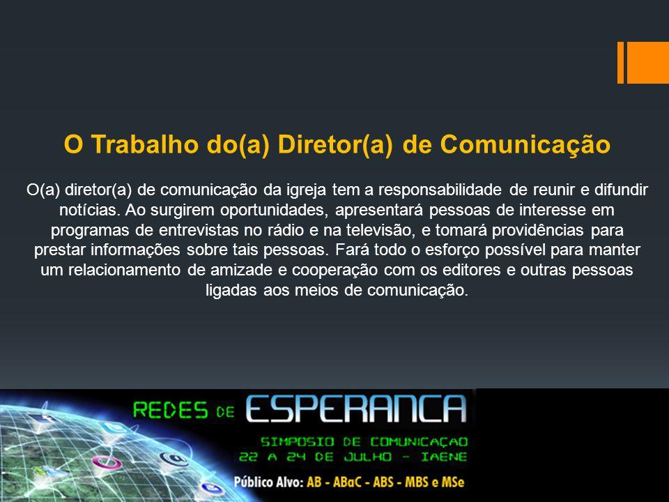 O Trabalho do(a) Diretor(a) de Comunicação O(a) diretor(a) de comunicação da igreja tem a responsabilidade de reunir e difundir notícias. Ao surgirem