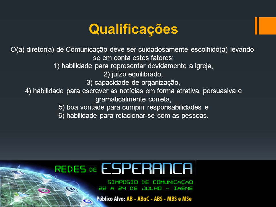 Qualificações O(a) diretor(a) de Comunicação deve ser cuidadosamente escolhido(a) levando- se em conta estes fatores: 1) habilidade para representar d