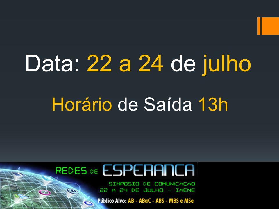 Data: 22 a 24 de julho Horário de Saída 13h